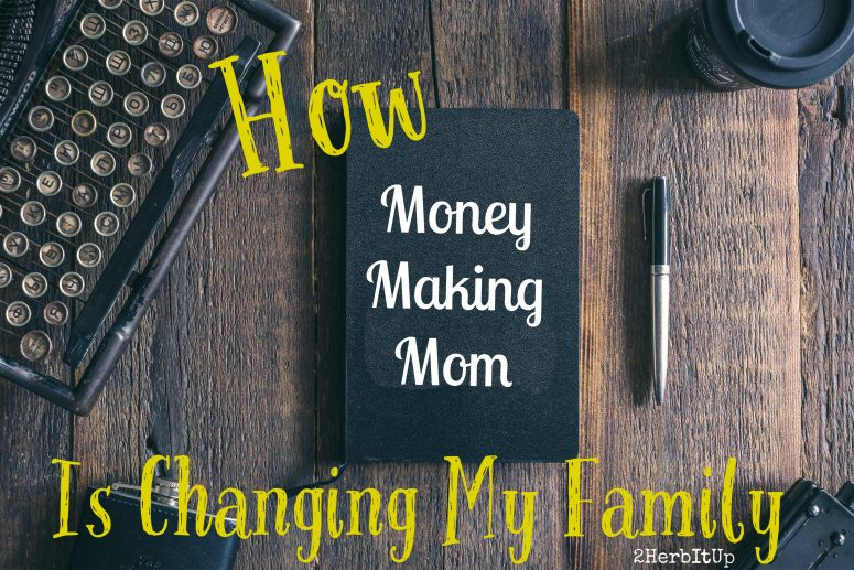 How Money Making Mom is Changing My Family