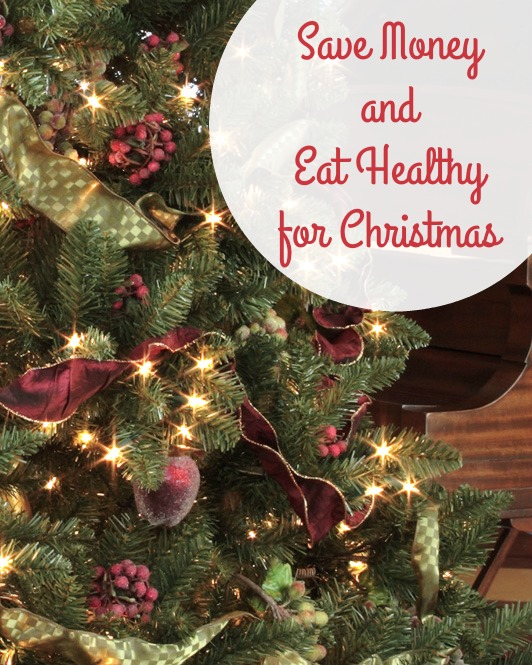 Save Money and Eat Healthy During Christmas