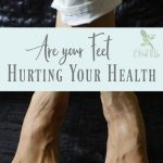 Can your foot health be affecting the health of other areas of your body? If so, how can you improve your foot health resulting in better overall health?