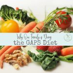 There are several reasons our family is doing the GAPS diet.